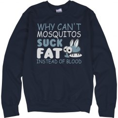 Why Can't Mosquitos Suck Fat Unisex Cotton Sweatshirt