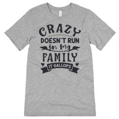 Crazy Doesn't Run In My Family, It Gallops Unisex Tee