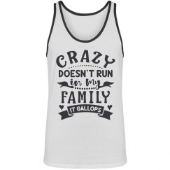 Crazy Doesn't Run In My Family, It Gallops Unisex Tank