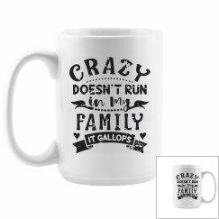 Crazy Doesn't Run In My Family, It Gallops 15oz Mug