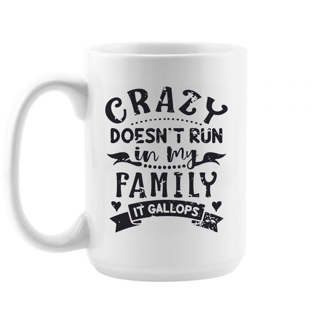 CRAZY DOESN'T RUN IN MY FAMILY MUG