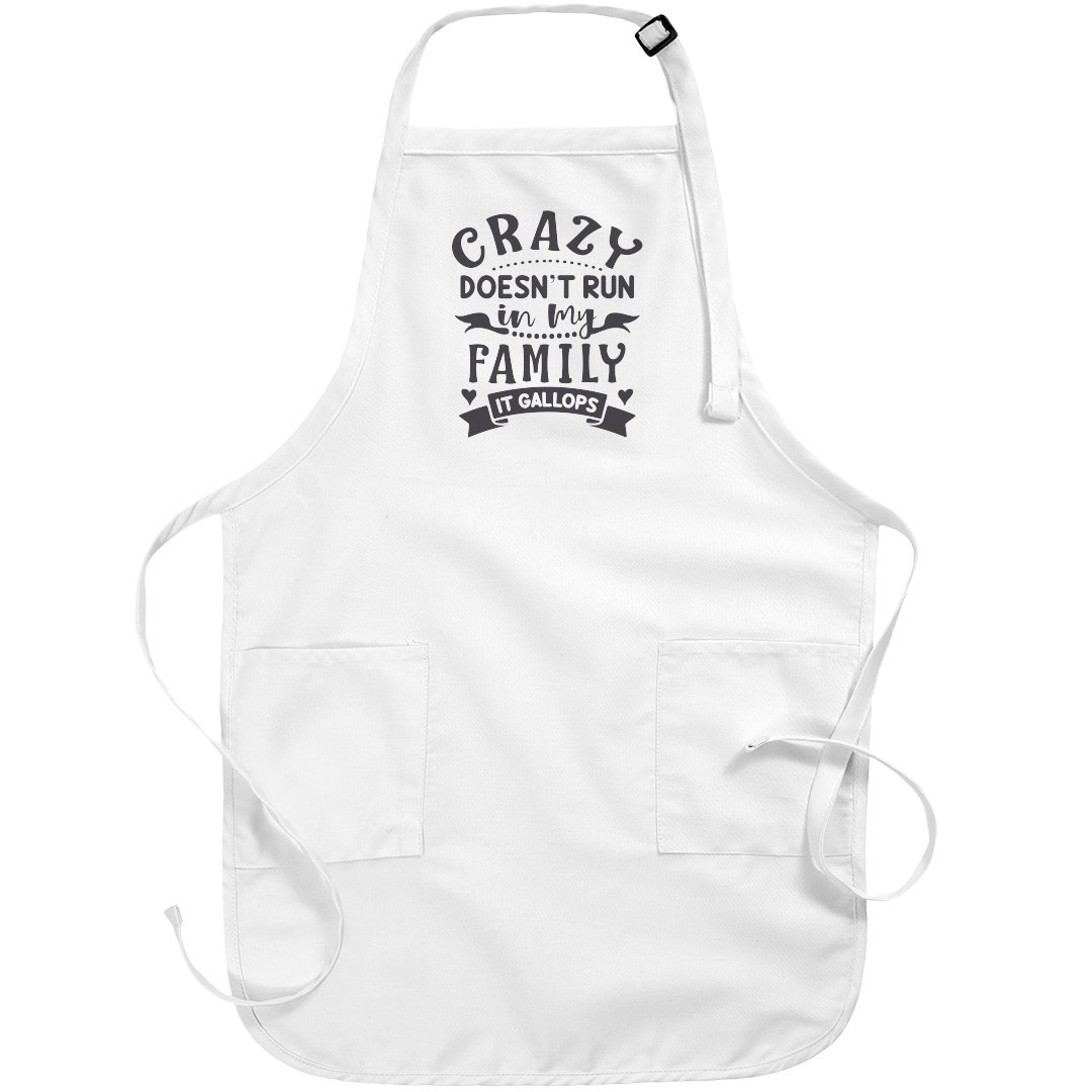CRAZY DOESN'T RUN IN MY FAMILY APRON