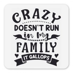 Crazy Doesn't Run In My Family, It Gallops Magnet