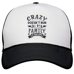 Crazy Doesn't Run In My Family, It Gallops Cap