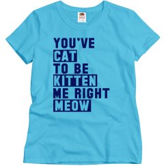Cat To Be Kitten Me Right Meow Relaxed Basic T-Shirt