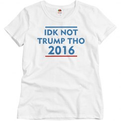 IDK Not Trump Tho