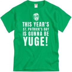 St. Patty's It's Gunna Be Yuge!