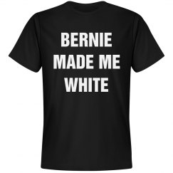 Bernie Made Me White Shirt