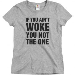 You Not The One If You Ain't Woke