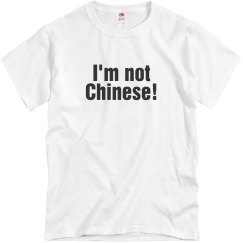 Im not Chinese T-Shirt