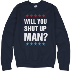 Will You Shut Up Man Sweatshirt