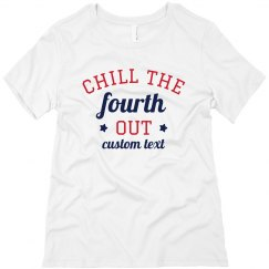 Custom Text Chill The Forth Out Tee