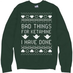 Bad Things for Ketamine I Have Done Ugly Sweater