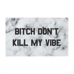 Bitch Don't Kill My Vibe Marble