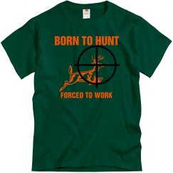 Born 2 Hunt Forced 2 Work
