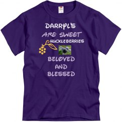 Darryl's are sweet Huckleberries Beloved and Blessed