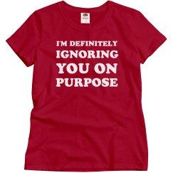 Definitely Ignoring You On Purpose
