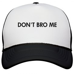 Don't Bro Me Hat