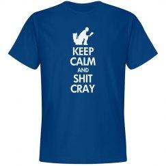 Keep Calm Shit Cray