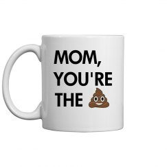 Mom You're the Sh!t