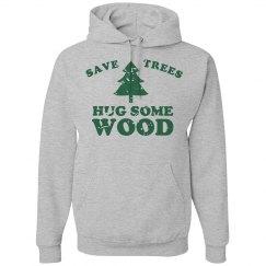 Save Trees Hug Some Wood