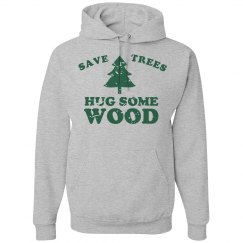 Save Trees Hug Some Wood