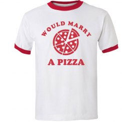 I Would Totally Marry A Pizza