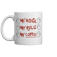 My House My Rules My Coffee