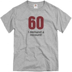 60 I demand a recount birthday shirt