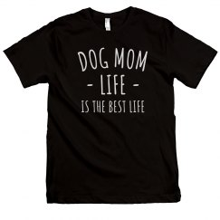 Dog Mom Life = The Best Life