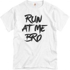 Run At Me Bro