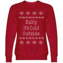 Baby Its cold Outside Sweatshirt