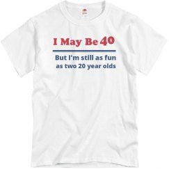 I May Be 40