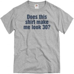 Does this shirt make me look 30?