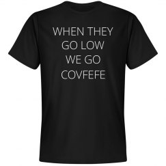They Go Low We Go Covfefe