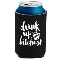 Drink Up Bitches Trendy Koozie