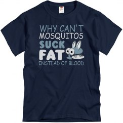 Why Can't Mosquitos Suck Fat Adult Unisex Basic Tee