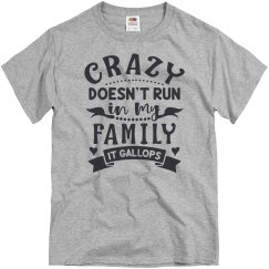 Crazy Doesn't Run In My Family, It Gallops Unisex Basic
