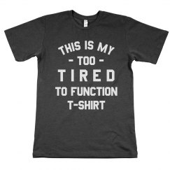 Too Tired to Function Tee