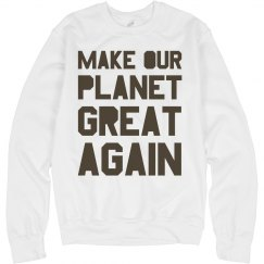 Make our planet great again brown sweatshirt.