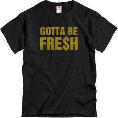 Gotta Be Fresh
