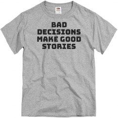 Bad Decisions Good Stories