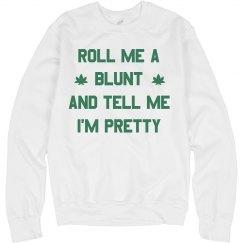 Roll Me A Blunt Tell Me I'm Pretty
