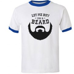 Let Me Buy You a Beard Ringer Tee