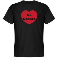 No Chance Valentine Tees