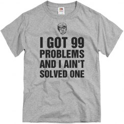 99 Problems And I Ain't Solved One