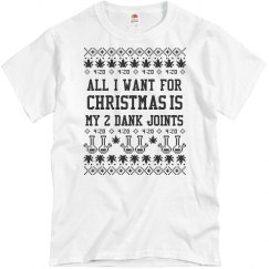 I Want 2 Dank Joints For Christmas