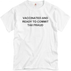Vaccinated and Ready To Commit Tax Fraud T-Shirt