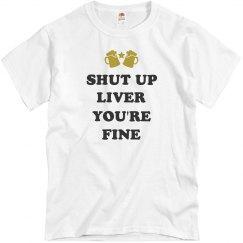 Funny Shut Up Liver You're Fine