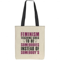 FEMINISM: Teaching Girls to be Somebodies Canvas Tote